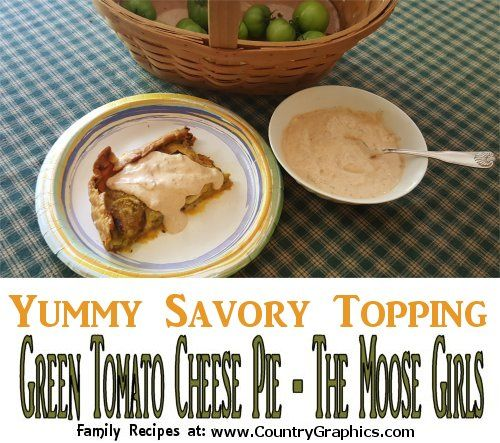 yummy savory topping - Savory Green Tomato Cheese Pie by The Moose Girls